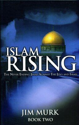 Jim Murk - Islam Rising Book 2: Never- Ending Jihad Against Jews & Israel